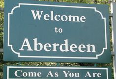 After Kurt Cobains death, his hometown of Aberdeen, WA changed their town motto to Come As You Are