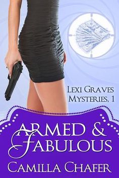 Armed and Fabulous (Lexi Graves Mysteries, 1) by Camilla Chafer Submit a review and become a Faerytale Magic Reviewer! www.faerytalemagic.com
