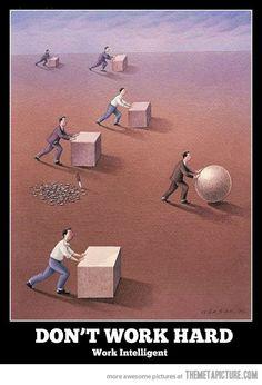 Don't work hard…