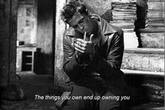 The things you own, end up owing you. - Tyler Durden, quote from Fight Club