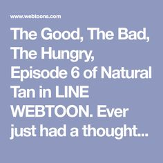 """The Good, The Bad, The Hungry, Episode 6 of Natural Tan in LINE WEBTOON. Ever just had a thought inside of you that was so bizarre that you were like, """"I can't be the only person who might at least vaguely relate to this"""". Or been sitting at a computer at 11pm trying to finish a project while eating pasta wondering, """"How did I get here?"""" Yeah well anyway this comic is about my attempts to figure out the latter as a biracial queer lady living with anxiety & depression. Now I want pasta (I…"""