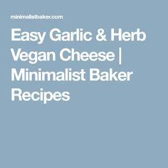 Easy Garlic & Herb Vegan Cheese | Minimalist Baker Recipes