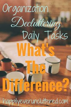 Organizing, decluttering, daily tasks - What's the difference? Do you need one to have the other?