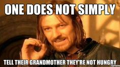 One does not simply tell their Grandmother they are not hungry