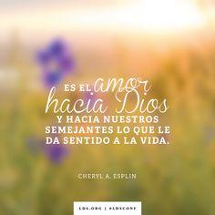 """""""Es el amor hacia Dios y hacia nuestros semejantes lo que le da sentido a la vida"""". —Hermana Cheryl A. Esplin, """"Él nos pide que seamos Sus manos"""""""