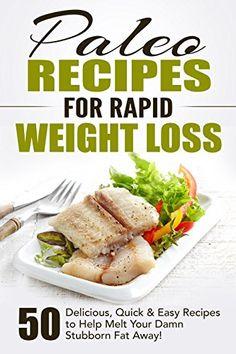Paleo Recipes for Rapid Weight Loss: 50 Delicious, Quick & Easy Recipes to Help Melt Your Damn Stubborn Fat Away!: Paleo Recipes, Paleo, Paleo Cookbook, Paleo Diet, Paleo Recipe Book, Paleo Cookbook by Fat Loss Nation http://www.amazon.com/dp/B00U1VV4A8/ref=cm_sw_r_pi_dp_KiqAvb06XVXXS
