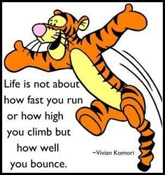 Life is not about how fast you run or how high you climb but how well you bounce. Tigger Winnie the Pooh wisdom. Tigger And Pooh, Winnie The Pooh Quotes, Winnie The Pooh Friends, Pooh Bear, Tao Of Pooh Quotes, Piglet Quotes, Great Quotes, Quotes To Live By, Life Quotes