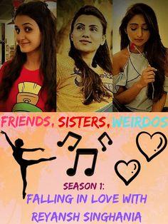 Friends, Sisters, Weirdos S1: Falling In Love With Reyaansh Singhania