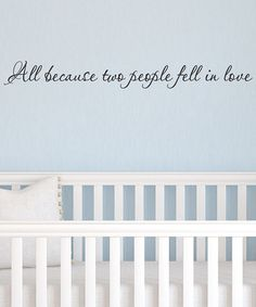 Look what I found on #zulily! 'All Because Two People Fell In Love' Wall Decal #zulilyfinds $14