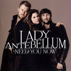 Lady Antebellum: Need You Now.