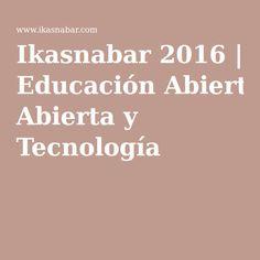 Ikasnabar 2016   Educación Abierta y Tecnología Conference