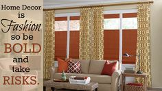 Home decor is fashion so be bold and take risks! #quote #homedecor #quoteoftheday #fashion #3dayblinds