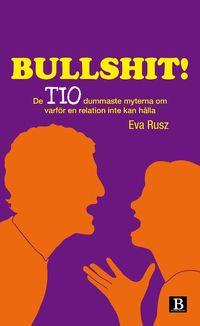 Bullshit! : de tio dummaste myterna om varför en relation inte kan hålla (inbunden)