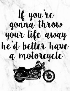 If you're gonna throw your life away he'd better have a motorcycle | Lorelai Gilmore | Gilmore Girls Free Printable | Pretty as a Peach