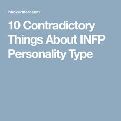 10 Contradictory Things About INFP Personality Type