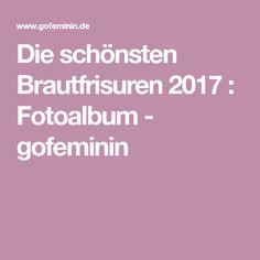 Die schönsten Brautfrisuren 2017 : Fotoalbum - gofeminin