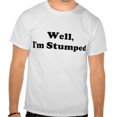I'm Stumped Tshirt $27 #amputee humor