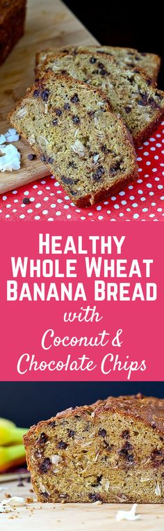 Healthy Whole Wheat Banana Bread with Chocolate and Coconut - get the ...