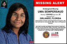 Missing From: ORLANDO, FL. Missing Date: Jan 2002 AM. Uma's photo is shown age-progressed to 29 years. She was last seen on January Uma is of Guyanese descent. Where Are You Now, Lost People, Sheriff Office, Missing Persons, Cold Case, Kids Poster, Have You Seen, Orange County, Orlando
