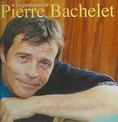 Pierre Bachelet - Les Plus Grands Succes De Pierre Bachelet