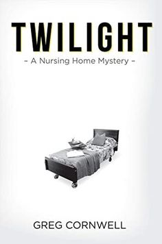 [Free Read] Twilight: A Nursing Home Mystery Author Greg Cornwell, Got Books, Books To Read, Ann Oakley, William Bligh, Louise Erdrich, David Cameron, What To Read, Book Photography