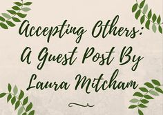 Accepting Others: A Guest Post By Laura Mitcham   You're walking down the street and a person comes over they are wearing a yellow top it shows half their very chubby stomach for some reason today they decided not to wear pants and their hands are shockingly sticky. They barely talk while you walk and when they do it's quiet and mumbled as though they are not talking to you but to themselves. Now you're probably thinking that this person might have some issues maybe a mental disability or…