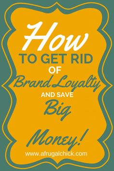 How To Get Rid of Brand Loyalty and Save Big Money