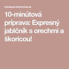 10-minútová príprava: Expresný jablčník s orechmi a škoricou!