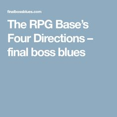 The RPG Base's Four Directions – final boss blues