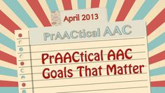PrAACtical AAC: Practical AAC Goals That Matter. Pinned by SOS Inc. Resources. Follow all our boards at pinterest.com/sostherapy for therapy resources.