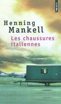 """""""Les Chaussures italiennes"""", d'Henning Mankell. Magnifique, comme à son habitude."""