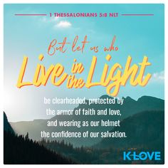 But let us who live in the light be clearheaded, protected by the armor of faith and love, and wearing as our helmet the confidence of our salvation. –1 Thessalonians 5:8 NLT #VerseOfTheDay #Scripture Verses About Love, 1 Thessalonians 5, Verse Of The Day, Faith, Let It Be, Loyalty