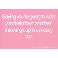 Story of my life. That's y I now have short hair