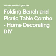 Folding Bench and Picnic Table Combo - Home Decorating DIY