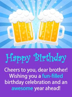 Send Free Birthday Cards for Brother to Loved Ones on Birthday & Greeting Cards by Davia. It's free, and you also can use your own customized birthday calendar and birthday reminders. Happy Birthday Brother Wishes, Birthday Message For Brother, Happy Birthday Cheers, Unique Birthday Wishes, Birthday Wishes Gif, Happy Birthday Ecard, Happy Birthday Posters, Birthday Reminder, Brother Birthday