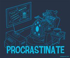 Procrastinate! Procrastinate! Procrastinate!  Doctor Who, Daleks, Exterminate