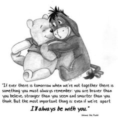Real friendship quotes, real friends quotes - A Quotes I will always be with you <3 Winnie the poo and EEyore too!!