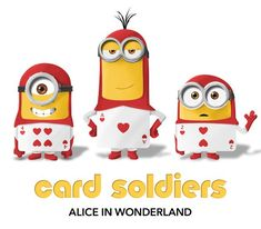 Alice in Wonderland card soldier minions Minions What, Evil Minions, Cute Minions, Minions Despicable Me, Minion I Love You, Minion Names, Minion Stuff, Minion Dress, Minion Valentine