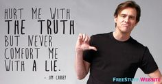 The truth may hurt, but it's better in the long term. #JimCarrey #Inspiration