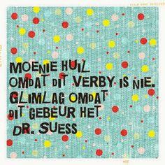 Afrikaanse Inspirerende Gedagtes & Wyshede: Moenie huil omdat dit verby is nie. Glimlag omdat dit gebeur het. Dr. Suess