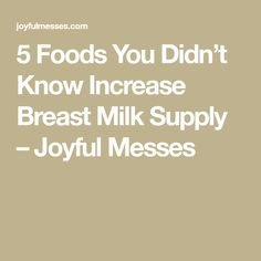 5 Foods You Didn't Know Increase Breast Milk Supply – Joyful Messes