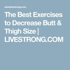 The Best Exercises to Decrease Butt & Thigh Size | LIVESTRONG.COM