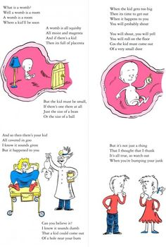 "Dr. Seuss' Explanation of Pregnancy  ""…so watch out when you're bumping your junk.""  I'm sooooo in love with this."