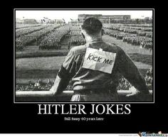 Nazi+jokes | Hitler Jokes http://www.memecenter.com/fun/771980/hitler-jokes
