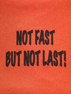 NOT FAST BUT NOT LAST