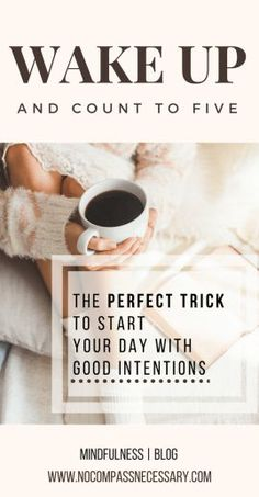 Start your day with good intentions, practice mindfulness, think about your actions, motivate yourself!