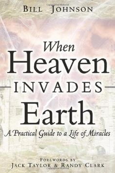 When Heaven Invades Earth Book by Bill Johnson I Love Books, Used Books, Books To Read, Amazing Books, Bill Johnson Books, Supernatural Signs, Letter From Heaven, Destiny Images, Devotional Journal