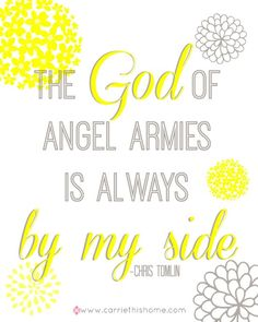 The God of Angel Armies is always by my side. - I love how the color yellow make me happy!