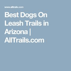 Best Dogs On Leash Trails in Arizona | AllTrails.com