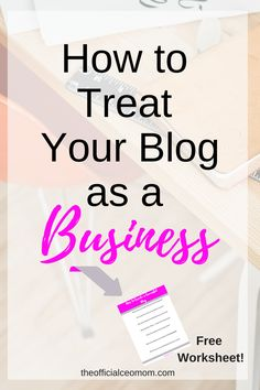 How to Treat Your Blog as a Business |Blogging tips|Blogging Advice| Mom Bloggers| Blogging as a Business| How to Start a Blog| How to Make Money Blogging| Make Money Online| Online Business| Blogging Income| Blogging| Online Marketing| Mompreneur| Work at Home Mom| Work from Home
